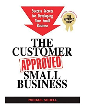 The Customer-Approved Small Business: Success Secrets for Developing Your Business 9780973167535