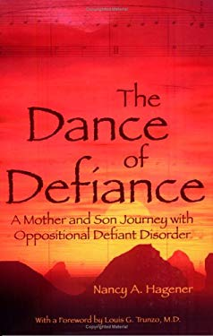 The Dance of Defiance: A Mother and Son Journey with Oppositional Defiant Disorder 9780976557913