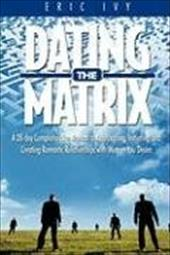The Dating Matrix -A 28 Day Comprehensive Manual for Approaching, Initiating and Creating Romantic Relationships with Women You De