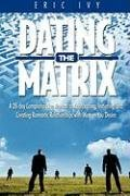 The Dating Matrix -A 28 Day Comprehensive Manual for Approaching, Initiating and Creating Romantic Relationships with Women You Desire 9780979903809