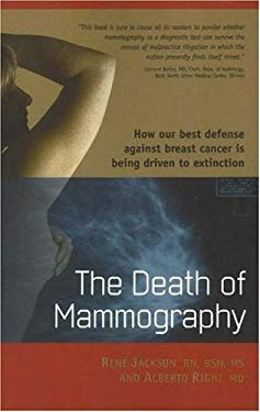 The Death of Mammography: How Our Best Defense Against Breast Cancer Is Being Driven to Extinction 9780974524535