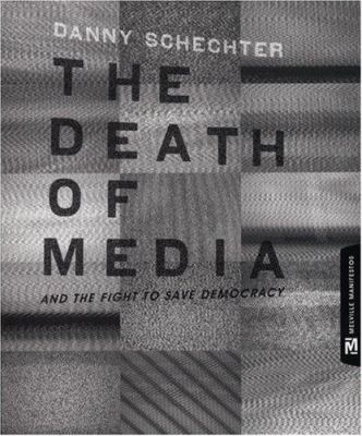 The Death of Media: And the Fight to Save Democracy 9780976658368
