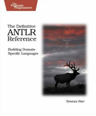 The Definitive Antlr Reference: Building Domain-Specific Languages 9780978739256
