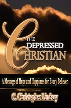 The Depressed Christian: A Message of Hope and Happiness for Every Believer 9780979827204