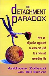 The Detachment Paradox: How an Objective Approach to Work Can Lead to a Rich and Rewarding Life 4342458