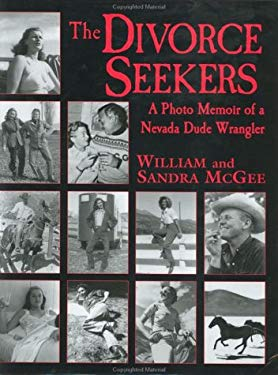 The Divorce Seekers: A Photo Memoir of a Nevada Dude Wrangler 9780970167811