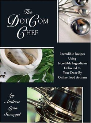 The DotCom Chef: Incredible Recipes Using Incredible Ingredients Delivered from around the world to your door by artisan food producers 9780977148912