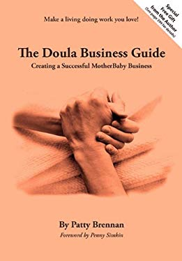 The Doula Business Guide: Creating a Successful Motherbaby Business