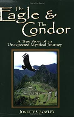 The Eagle & the Condor: A True Story of an Unexpected Mystical Journey 9780978538446