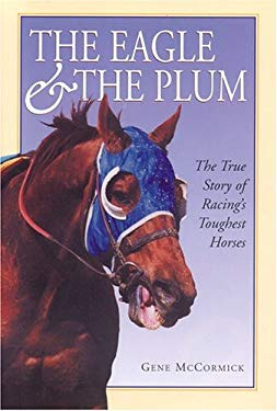 The Eagle the Plum: The True Story of Racings Toughest Horses 9780975997109
