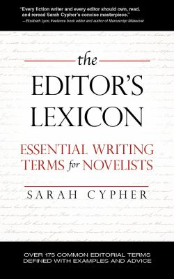 The Editor's Lexicon: Essential Writing Terms for Novelists 9780971796072