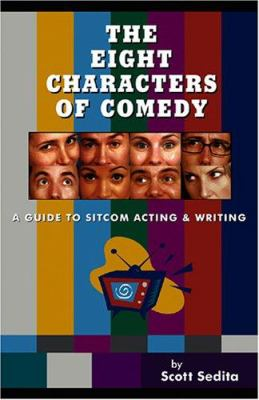 The Eight Characters of Comedy: A Guide to Sitcom Acting and Writing 9780977064106