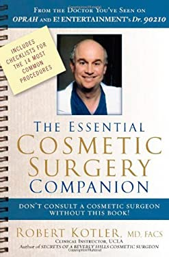 The Essential Cosmetic Surgery Companion: Don't Consult a Cosmetic Surgeon Without This Book! 9780971226227