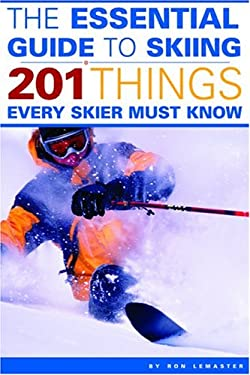 The Essential Guide to Skiing: 201 Things Every Skier Must Know 9780974625416