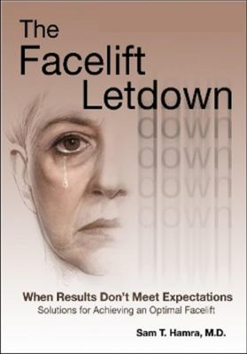 The Facelift Letdown: When Results Don't Meet Expectations: Solutions for Achieving an Optimal Facelift 9780979224065