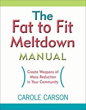 The Fat to Fit Meltdown Manual: Create Weapons of Mass Reduction in Your Community 9780976603054
