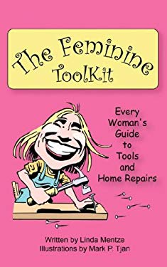 The Feminine Toolkit: Every Woman's Guide to Tools and Home Repairs 9780973891416