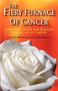 The Fiery Furnace of Cancer: A Survival Guide for Families Coping with Cancer 9780979689901