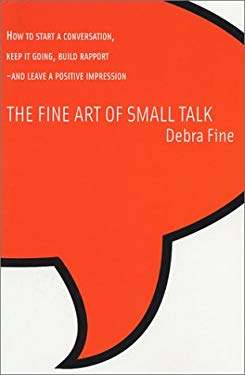 The Fine Art of Small Talk: How to Start a Conversation, Keep It Going, Build Rapport-And Leave a Positive Impression 9780971132207