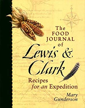 The Food Journal of Lewis and Clark: Recipes for an Expedition 9780972039109