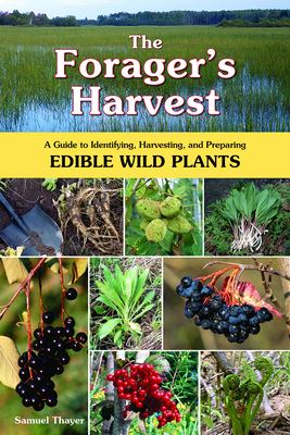 The Forager's Harvest: A Guide to Identifying, Harvesting, and Preparing Edible Wild Plants 9780976626602