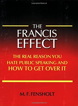 The Francis Effect: The Real Reason You Hate Public Speaking and How to Get Over It 9780975557877