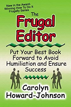 The Frugal Editor: Put Your Best Book Forward to Avoid Humiliation and Ensure Success 9780978515874