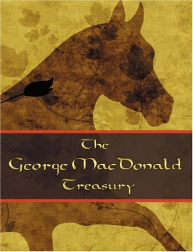 The George McDonald Treasury: Princess and the Goblin, Princess and Curdie, Light Princess, Phantastes, Giant's Heart, at the Back of the North Wind