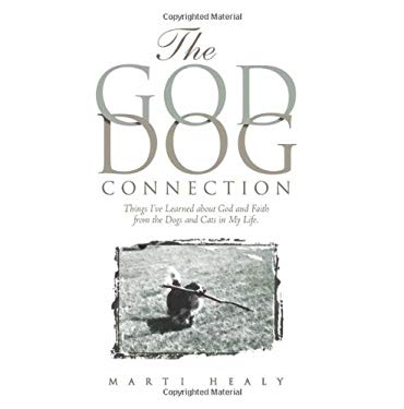The God-Dog Connection: Things I've Learned about Faith from the Dogs and Cats in My Life 9780979127755