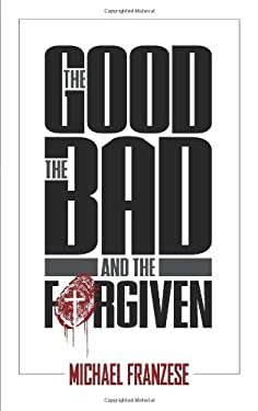 The Good, the Bad and the Forgiven 9780978715335