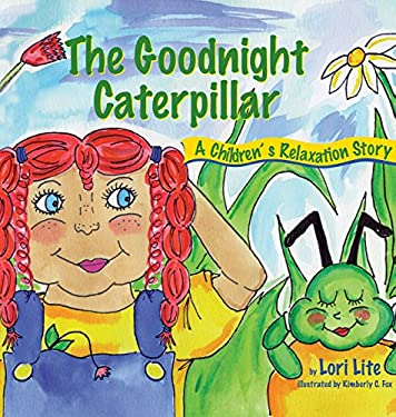 The Goodnight Caterpillar: A Children's Relaxation Story, Introducing Young Children to Passive Progressive Muscular Relaxation. 9780978778132