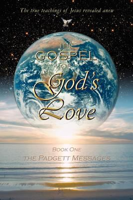 The Gospel of God's Love - The Padgett Messages 9780972510684