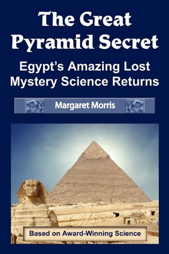 The Great Pyramid Secret: Egypt's Amazing Lost Mystery Science Returns 9780972043465