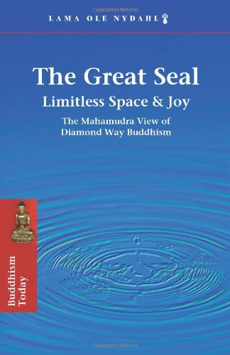 The Great Seal: Limitless Space & Joy: The Mahamudra View of Diamond Way Buddhism 9780975295403