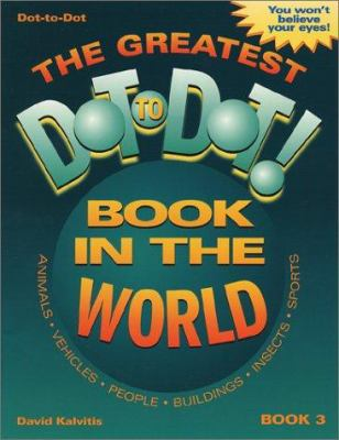 The Greatest Dot-To-Dot Book in the World: Book 3 9780970043726