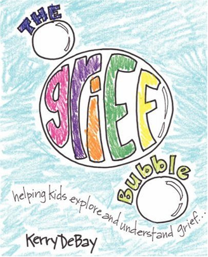 The Grief Bubble: Helping Kids Explore and Understand Grief 9780978868147