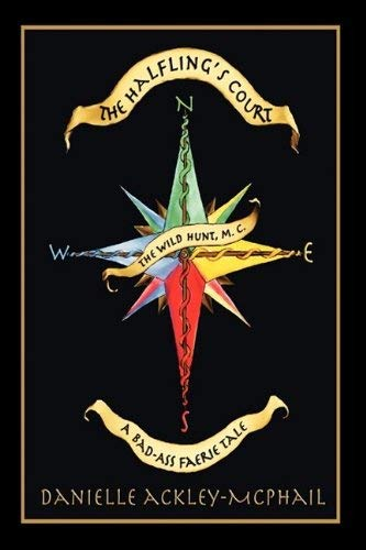 The Halfling's Court: A Bad-Ass Faerie Tale 9780979690167