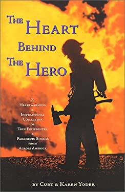 The Heart Behind the Hero: A Heartwarming & Inspirational Collection of True Firefighter & Paramedic Stories from Across America 9780970048721