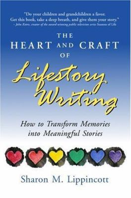 The Heart and Craft of Lifestory Writing: How to Transform Memories Into Meaningful Stories 9780979299803