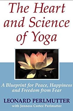 The Heart and Science of Yoga: A Blueprint for Peace, Happiness and Freedom from Fear 9780975375280
