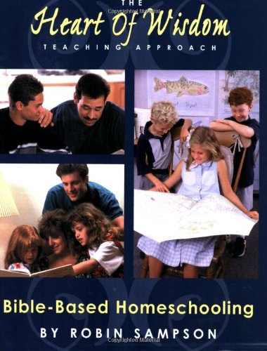 The Heart of Wisdom Teaching Approach: Bible Based Homeschooling 9780970181671