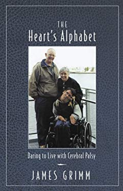 The Heart's Alphabet: Daring to Live with Cerebral Palsy 9780978994679