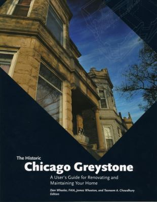 The Historic Chicago Greystone: A User's Guide for Renovating and Maintaining Your Home 9780978965013