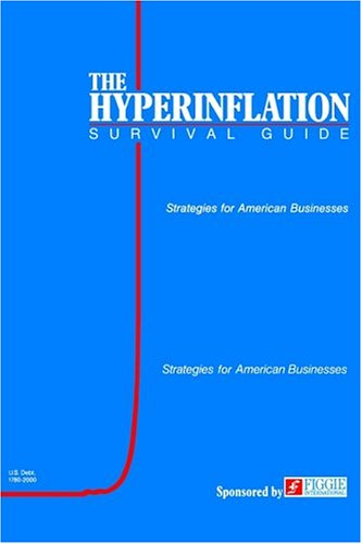 The Hyperinflation Survival Guide: Strategies for American Businesses 9780974118000