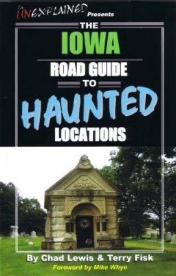 The Iowa Road Guide to Haunted Locations 9780976209942