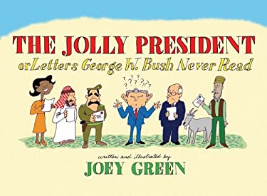 The Jolly President: Or Letters George W. Bush Never Read 9780977259014