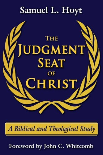 The Judgment Seat of Christ: A Biblical and Theological Study 9780979963711