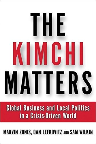 The Kimchi Matters: Global Business and Local Politics in a Crisis-Driven World 9780972456210