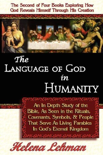 The Language of God in Humanity, an in Depth Study of the Bible as Seen in the Rituals, Covenants, Symbols, and People That Serve as Living Parables i 9780975913116
