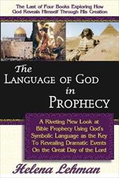 The Language of God in Prophecy, a Dynamic New Look at Bible Prophecy Using God S Symbolic Language as the Key to Understanding Dr